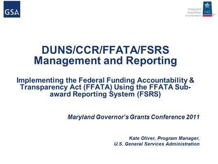 DUNS/CCR/FFATA/FSRS Management and Reporting Implementing the Federal Funding Accountability & Transparency Act (FFATA) Using the FFATA Sub-award Reporting.