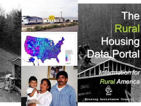 The Rural Housing Data Portal Information for Rural America Housing Assistance Council.
