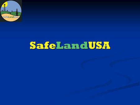 SafeLandUSA. What is SafeLandUSA? SafeLandUSA is a volunteer organization comprised of major and independent operating companies, industry associations,