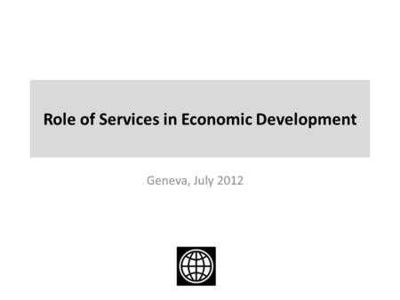 Role of Services in Economic Development Geneva, July 2012.