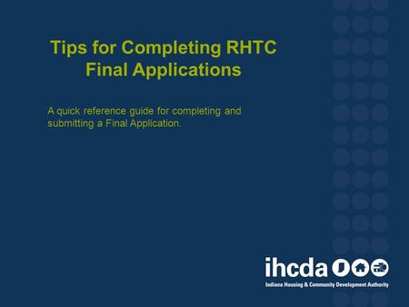 Tips for Completing RHTC Final Applications A quick reference guide for completing and submitting a Final Application.