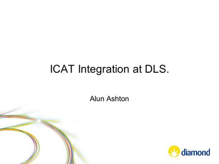 ICAT Integration at DLS. Alun Ashton. What were the requirements? Integrate with current business system Collect Data and Metadata relating to a proposal.
