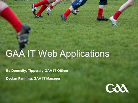GAA IT Web Applications Ed Donnelly, Tipperary GAA IT Officer Declan Fanning, GAA IT Manager.
