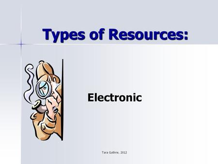 Tara Guthrie, 2012 Types of Resources: Electronic.