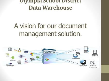 Olympia School District Data Warehouse A vision for our document management solution.