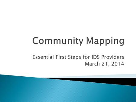 Essential First Steps for IDS Providers March 21, 2014.