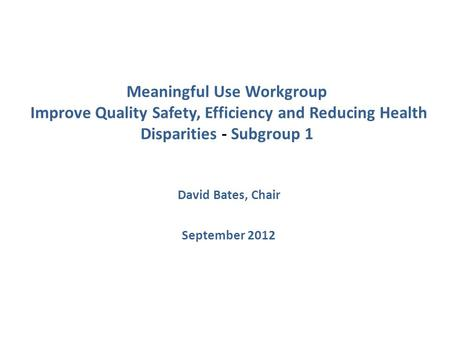 Meaningful Use Workgroup Improve Quality Safety, Efficiency and Reducing Health Disparities Subgroup 1 Meaningful Use Workgroup Improve Quality Safety,