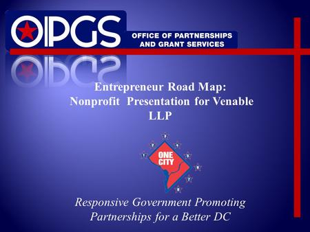 Entrepreneur Road Map: Nonprofit Presentation for Venable LLP Responsive Government Promoting Partnerships for a Better DC.