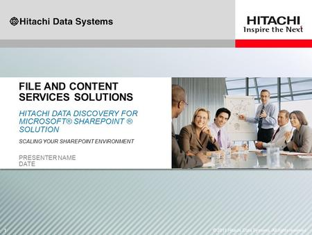 11© 2011 Hitachi Data Systems. All rights reserved. HITACHI DATA DISCOVERY FOR MICROSOFT® SHAREPOINT ® SOLUTION SCALING YOUR SHAREPOINT ENVIRONMENT PRESENTER.