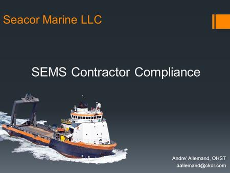 SEMS Contractor Compliance Seacor Marine LLC Andre' Allemand, OHST