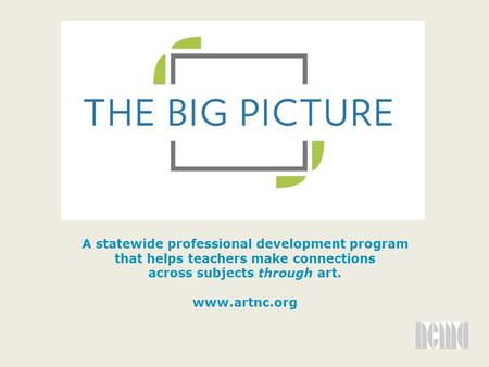 A statewide professional development program that helps teachers make connections across subjects through art. www.artnc.org.