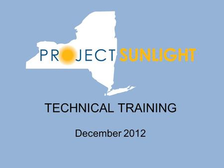 TECHNICAL TRAINING December 2012. Quick Overview Project Sunlight requires certain New York State entities to report certain appearances by the public.