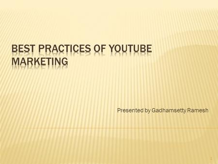 Presented by Gadhamsetty Ramesh 1.  About YouTube  Founders  Facts  YouTube Marketing  Best Practices of YouTube Marketing  YouTube Insight 2.