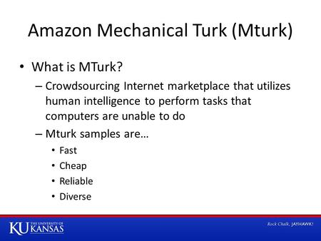 Amazon Mechanical Turk (Mturk) What is MTurk? – Crowdsourcing Internet marketplace that utilizes human intelligence to perform tasks that computers are.
