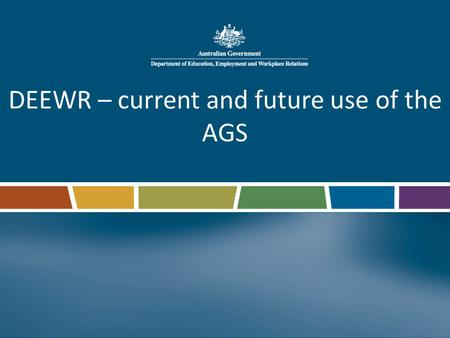 DEEWR – current and future use of the AGS. 2011-12 Budget Move to a higher education system that responds to student demand. $1.2 billion over the next.
