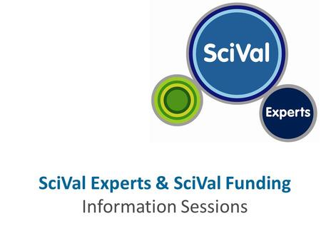 SciVal Experts & SciVal Funding Information Sessions.