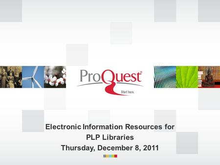 Electronic Information Resources for PLP Libraries Thursday, December 8, 2011.