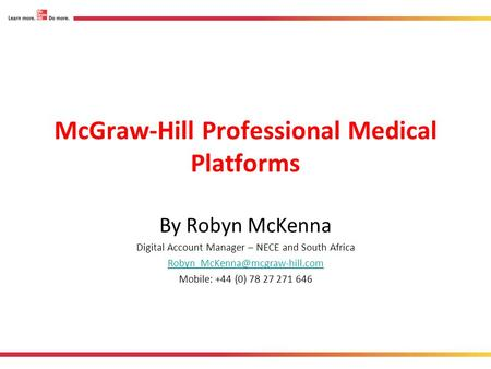 McGraw-Hill Professional Medical Platforms By Robyn McKenna Digital Account Manager – NECE and South Africa Mobile: +44 (0)