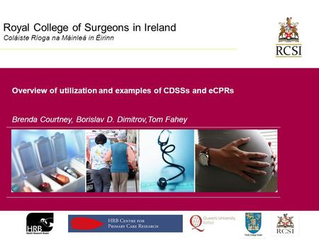 Division of Population Health Sciences Royal College of Surgeons in Ireland Coláiste Ríoga na Máinleá in Éirinn Overview of utilization and examples of.