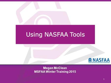 1 Megan McClean MSFAA Winter Training 2015. © 2014 NASFAA2 Tools developed to help you improve administration and compliance include: Analysis of new.