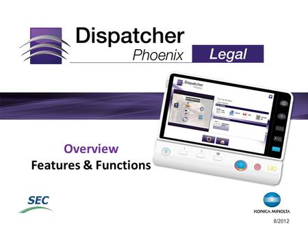 Overview Features & Functions 8/2012. Legal In Today's Fast-Paced, Demanding Legal Environment Firms need a document processing solution that can Optimize.