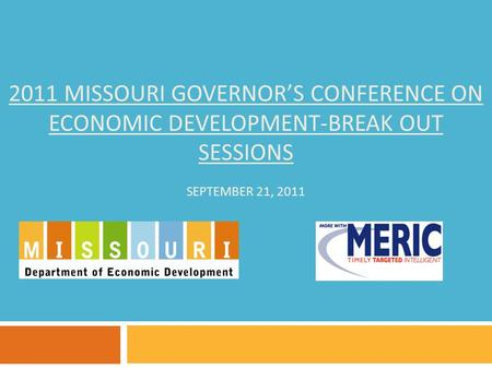2011 MISSOURI GOVERNOR'S CONFERENCE ON ECONOMIC DEVELOPMENT-BREAK OUT SESSIONS SEPTEMBER 21, 2011.
