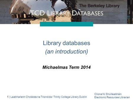 Library databases (an introduction) Michaelmas Term 2014.