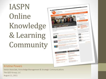 IASPN Online Knowledge & Learning Community Kristine Powers Senior Associate, Knowledge Management & Strategic Communications The QED Group, LLC August.