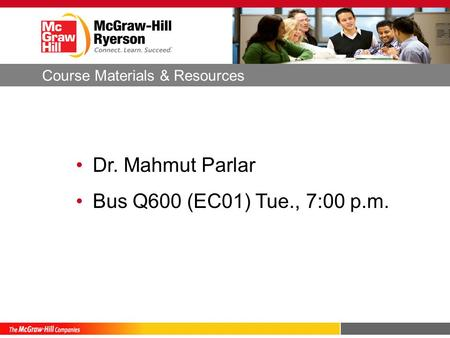 Dr. Mahmut Parlar Bus Q600 (EC01) Tue., 7:00 p.m. Course Materials & Resources.