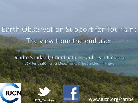 IUCN_Caribbean www.iucn.org/caribe. PUBLIC SECTOR: –Decision-Makers (politicians, parliamentarians) –Planners, analysts PRIVATE SECTOR: –Financiers –Planners,