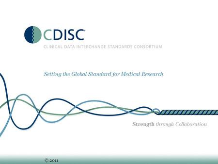© 2011. CDISC: Global Approach To Accelerating Medical Research.