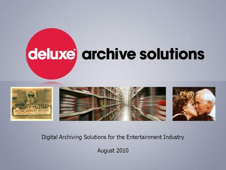 Digital Archiving Solutions for the Entertainment Industry August 2010.