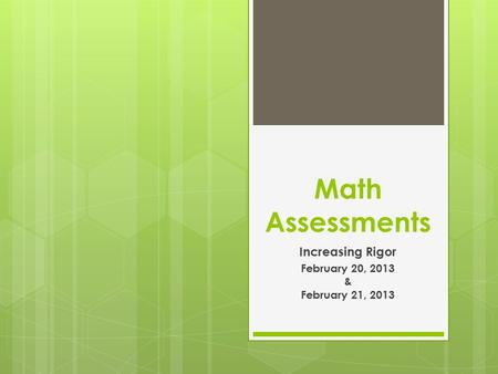 Math Assessments Increasing Rigor February 20, 2013 & February 21, 2013.