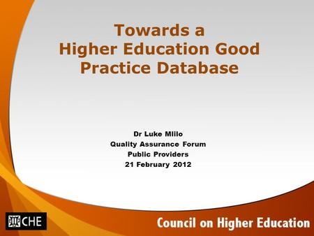 Towards a Higher Education Good Practice Database Dr Luke Mlilo Quality Assurance Forum Public Providers 21 February 2012.