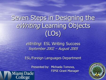 Seven Steps in Designing the eWriting Learning Objects (LOs) eWriting: ESL Writing Success September 2002 – August 2005 ESL/Foreign Languages Department.