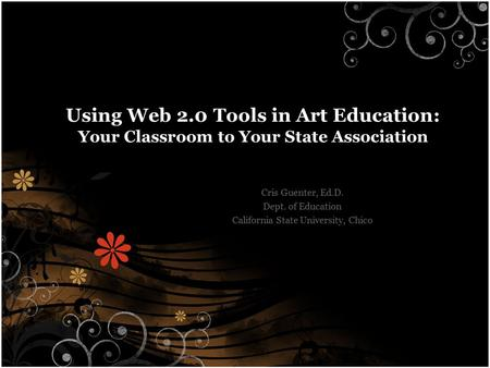 Using Web 2.0 Tools in Art Education: Your Classroom to Your State Association Cris Guenter, Ed.D. Dept. of Education California State University, Chico.