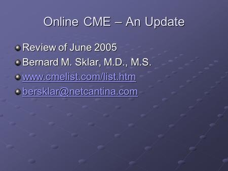 Online CME – An Update Review of June 2005 Bernard M. Sklar, M.D., M.S.