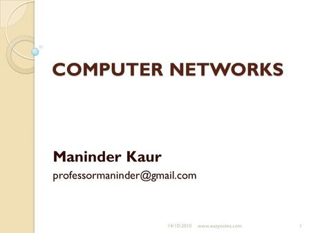 COMPUTER NETWORKS Maninder Kaur 14/10/20101www.eazynotes.com.
