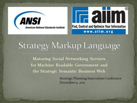 Maturing Social Networking Services for Machine Readable Government and the Strategic Semantic Business Web Strategic Planning Innovation Conference December.