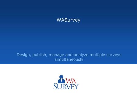 Design, publish, manage and analyze multiple surveys simultaneously WASurvey.