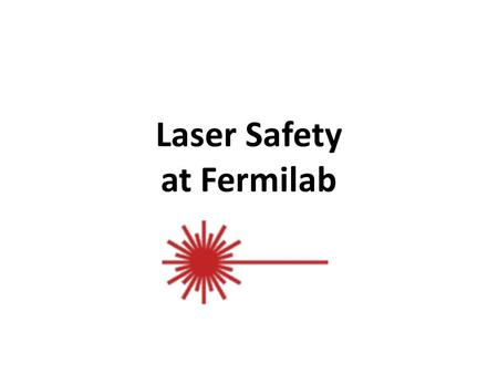 Laser Safety at Fermilab. Blast from the past! – 10/17/2007.
