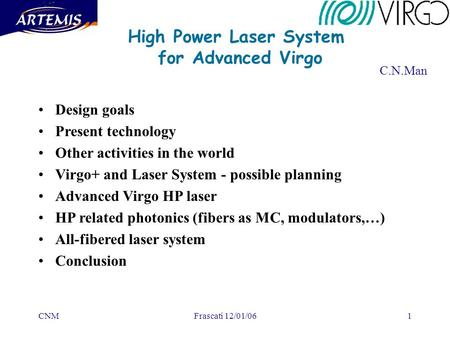 CNMFrascati 12/01/061 High Power Laser System for Advanced Virgo C.N.Man Design goals Present technology Other activities in the world Virgo+ and Laser.