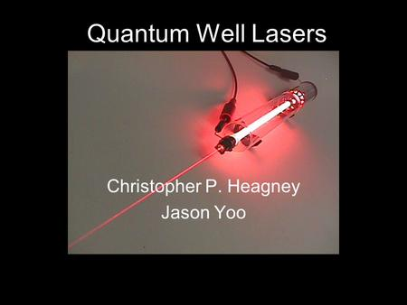 Quantum Well Lasers Christopher P. Heagney Jason Yoo.