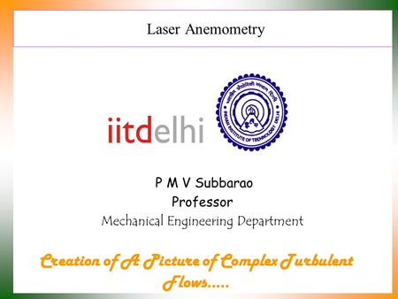 Laser Anemometry P M V Subbarao Professor Mechanical Engineering Department Creation of A Picture of Complex Turbulent Flows…..
