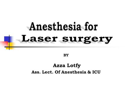 BY Azza Lotfy Ass. Lect. Of Anesthesia & ICU. LASER Light Amplification of Stimulated Emission of Radiation.