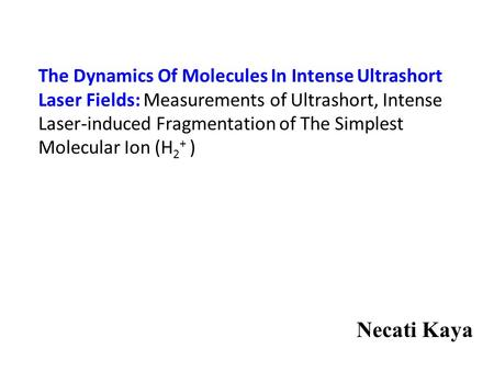 The Dynamics Of Molecules In Intense Ultrashort Laser Fields: Measurements of Ultrashort, Intense Laser-induced Fragmentation of The Simplest Molecular.