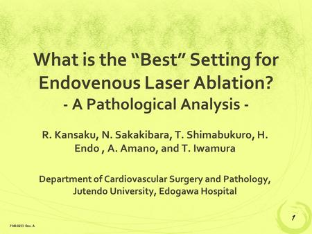 "What is the ""Best"" Setting for Endovenous Laser Ablation? - A Pathological Analysis - R. Kansaku, N. Sakakibara, T. Shimabukuro, H. Endo, A. Amano, and."