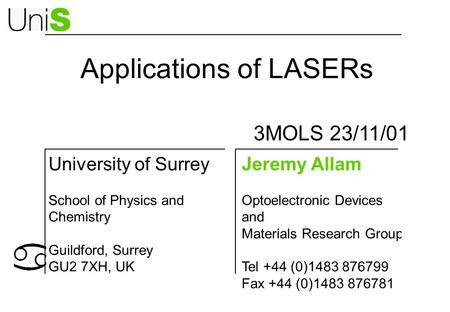 Applications of LASERs Jeremy Allam Optoelectronic Devices and Materials Research Group Tel +44 (0)1483 876799 Fax +44 (0)1483 876781 University of Surrey.
