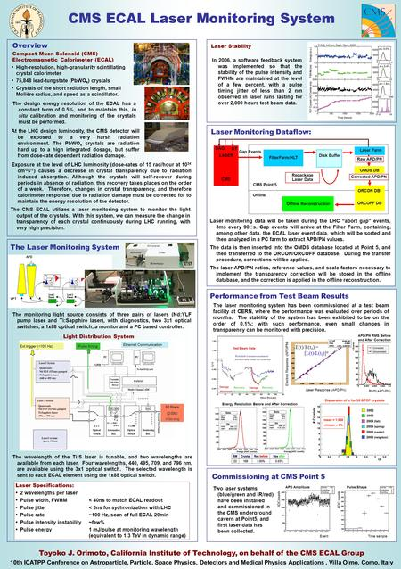 CMS ECAL Laser Monitoring System Toyoko J. Orimoto, California Institute of Technology, on behalf of the CMS ECAL Group 10th ICATPP Conference on Astroparticle,