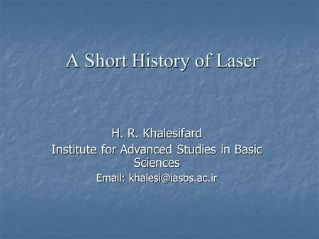 A Short History of Laser H. R. Khalesifard Institute for Advanced Studies in Basic Sciences